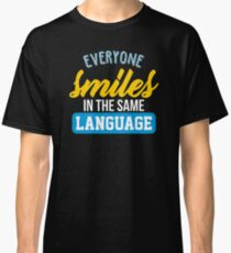 everyone smiles in the same language Classic T-Shirt