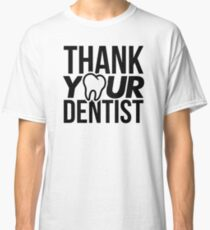 Thank Your Dentist Dental Hygienist Dental Ortho Classic T-Shirt