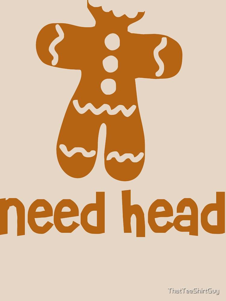 Need Head by ThatTeeShirtGuy