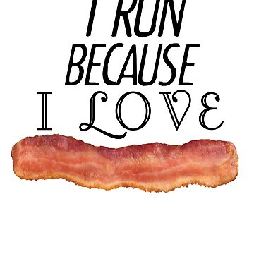 I Run Because I Love Bacon shirt by EngineJuan