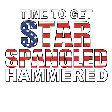 Time To Get Star Spangled Hammered Funny 4th of July by YYZTees