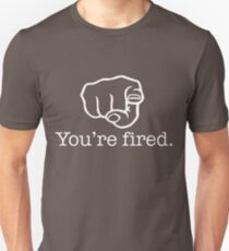 You're fired (reverse) T-Shirt