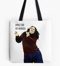 Dance Like Fat Monica Tote Bag