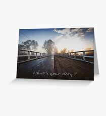 """""""What's Your Story"""" Unused old bridge motivational quote Greeting Card"""