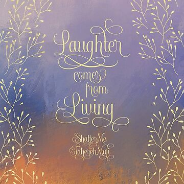Laughter comes from living. Shatter Me by literarylifeco