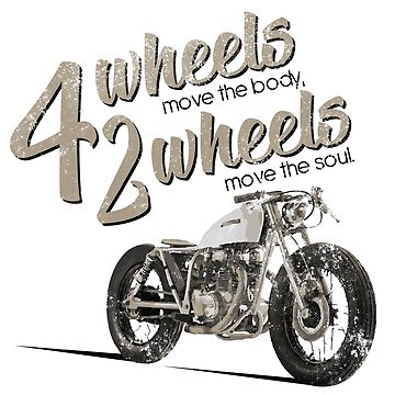 4 wheels move the body, 2 wheels move the soul - Motorbike Shirt by diekleineisa