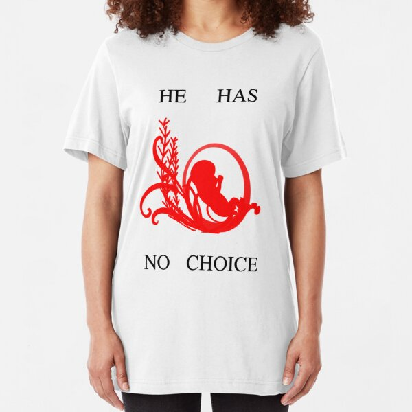 HE HAS NO CHOICE Slim Fit T-Shirt