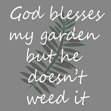 Funny God Blesses my garden but Doesn't weed gift for Gardeners by LGamble12345