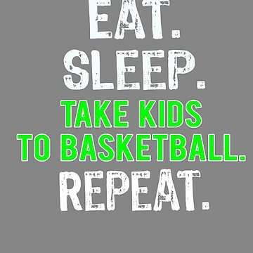 Cute Eat sleep Take Kids to Basketball Gift by LGamble12345