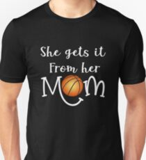 Funny SheGets it from her Mom Basketball gift Unisex T-Shirt
