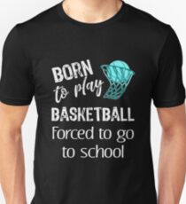Funny boys Born to do Basketball forced to go to School Unisex T-Shirt
