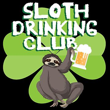 St Patricks Day Sloth Drinking Club  Sloth Lover Beer by kh123856