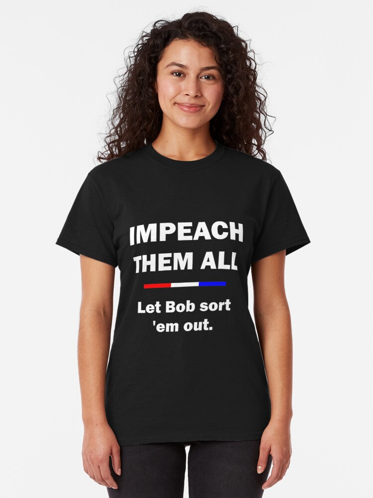 Alternate view of Impeach Them All - Let Bob Sort 'Em Out Classic T-Shirt