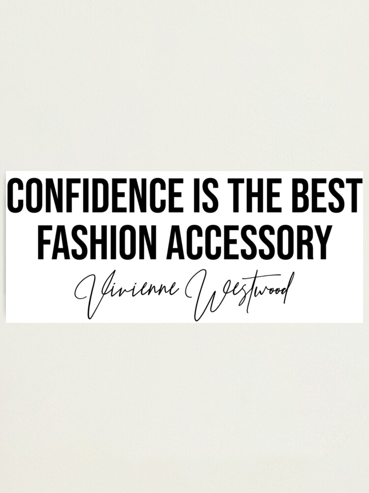 Confidence Is The Best Fashion Accessory Vivienne Westwood Fashion Designer Quote Sticker Photographic Print By Amearnest Redbubble