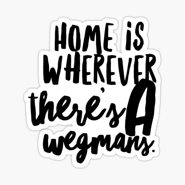 Home is Wherever There's a Wegmans, Rochester NY Sticker