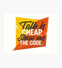 Talk is Cheap Show me the Code Art Print
