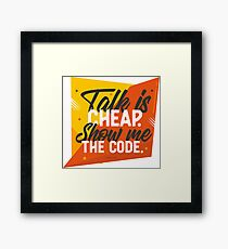 Talk is Cheap Show me the Code Framed Print