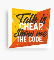 Talk is Cheap Show me the Code Canvas Print