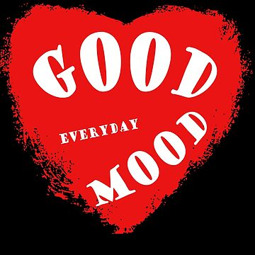 Good Mood Everyday with beautiful big red heart by YVANYVAN