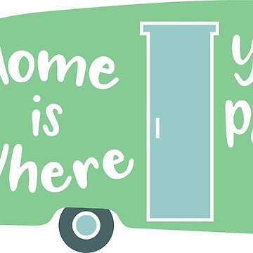Home is Where You Park It by wearitout