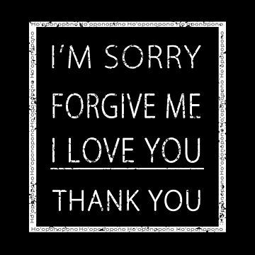 Hoʻoponopono I'm Sorry Forgive me I Love You Thank You by roccoyou