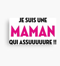 I am a Mum who assuruuure !! Canvas Print