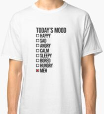 Today's mood: meh Classic T-Shirt