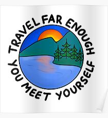 Travel far enough you find yourself Poster