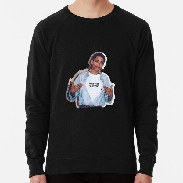 obama meme women dont owe you shirt sticker Lightweight Sweatshirt