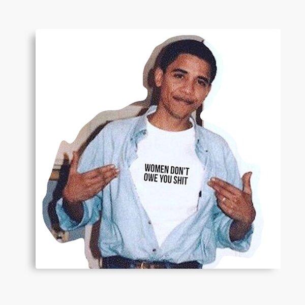 Obama Meme Frauen schulden dir keinen Hemdaufkleber Leinwanddruck