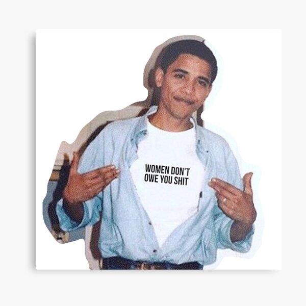 obama meme women dont owe you shirt sticker Metal Print