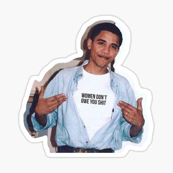 obama meme women dont owe you shirt sticker Sticker