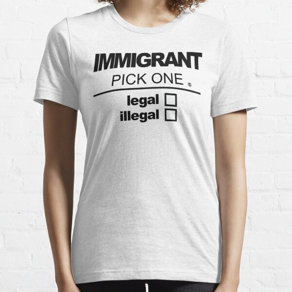 Immigrant   Legal or Illegal Essential T-Shirt