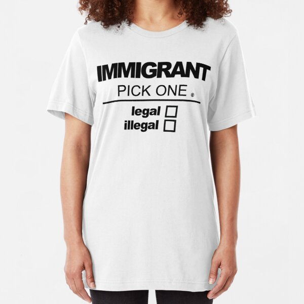 Immigrant | Legal or Illegal Slim Fit T-Shirt
