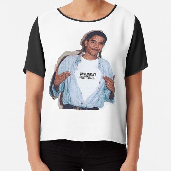 obama meme women dont owe you shirt sticker Chiffon Top