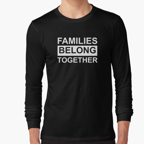 Families Belong Together Immigrant Long Sleeve T-Shirt