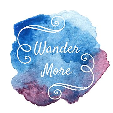 "Quote "" Wander More"" Watercolor by Nicole-Owens"
