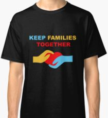 Keep Families Together Classic T-Shirt