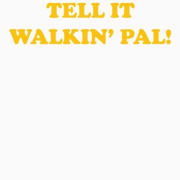 TELL IT WALKIN PAL! by typed