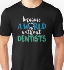 Cool Dentist Design Imagine a world without dentists Dental Office Unisex T-Shirt