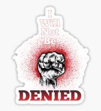 I Will Not Be Denied Sticker