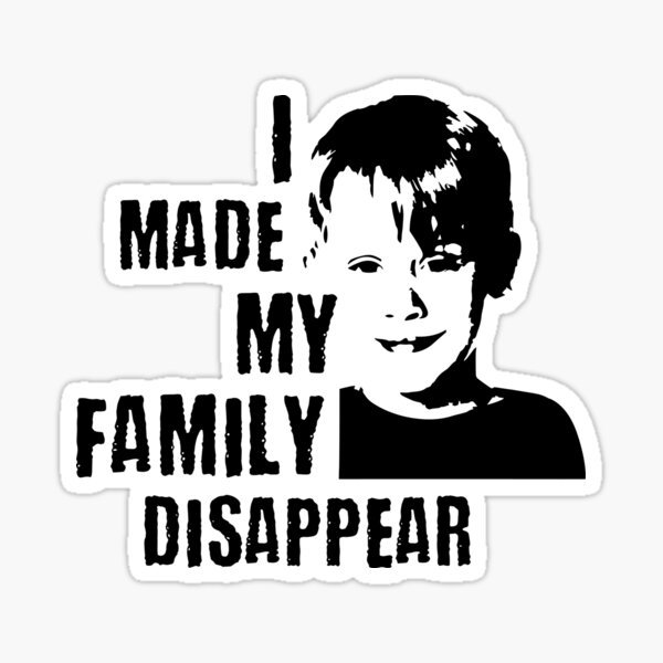 I Made My Family Disappear - Home Alone Sticker