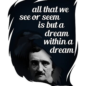 Edgar Allan Poe Quote: All that we see or seem is but a dream within a dream by inkwear