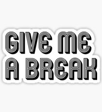Give Me A Break Fuck Off Inspirational T-Shirts Sticker