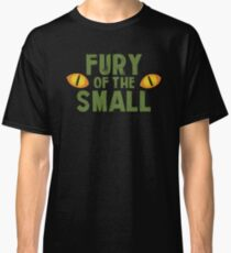 FURY OF THE SMALL!  Classic T-Shirt