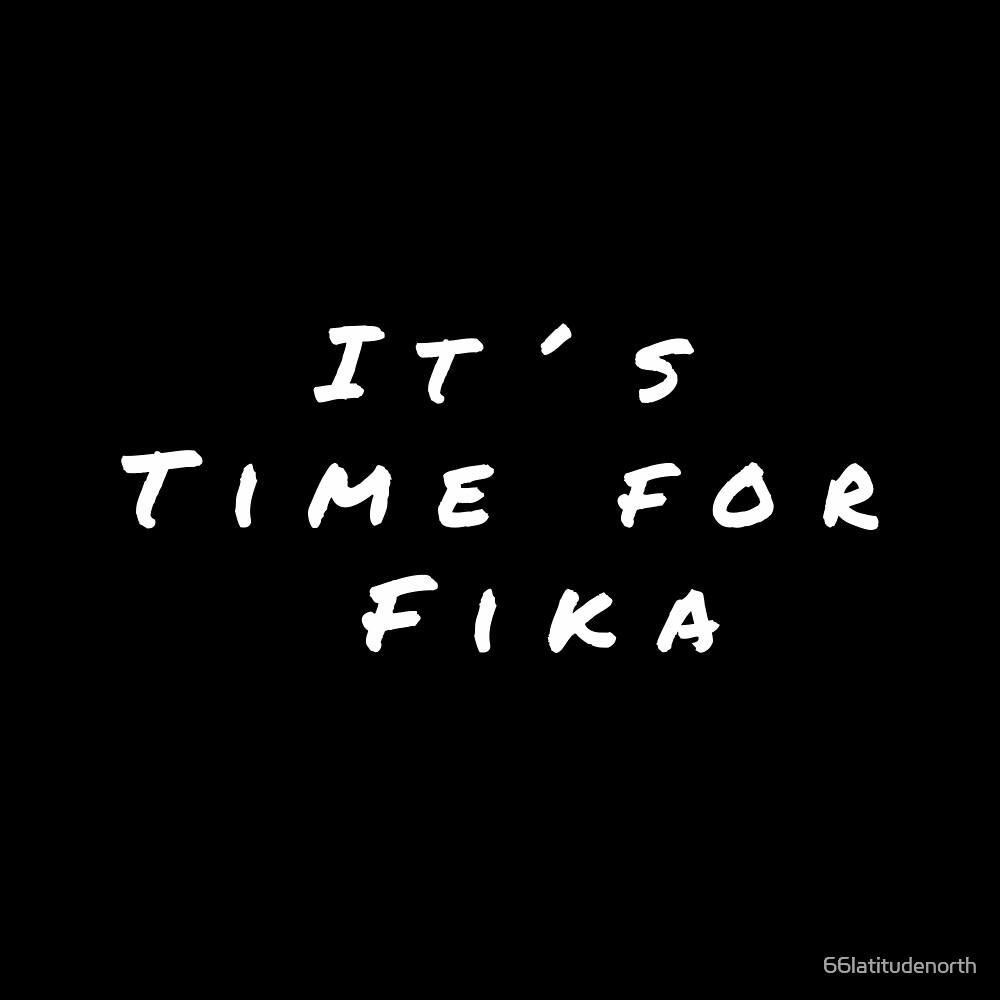 It´s Time for Fika von 66latitudenorth