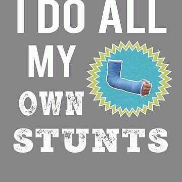 Funny I Do All my Own Stunts Broken arm gift for boys by LGamble12345