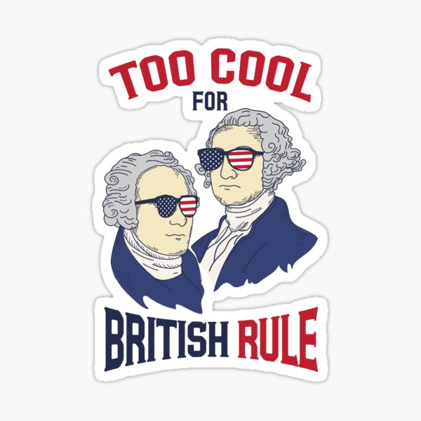 American History - Too Cool For British Rule Sticker