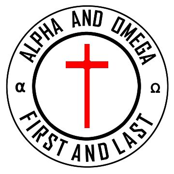 JESUS - ALPHA AND OMEGA - FIRST AND LAST - WHITE by Calgacus
