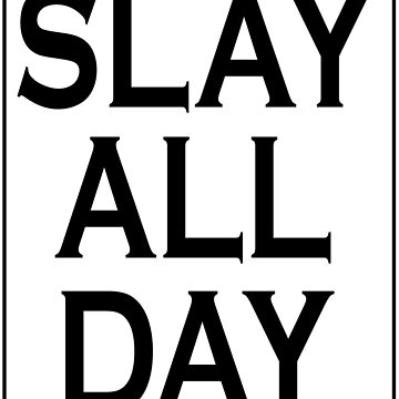 Slay All Day -Slay All Day Rinse Repeat by Girlscollar